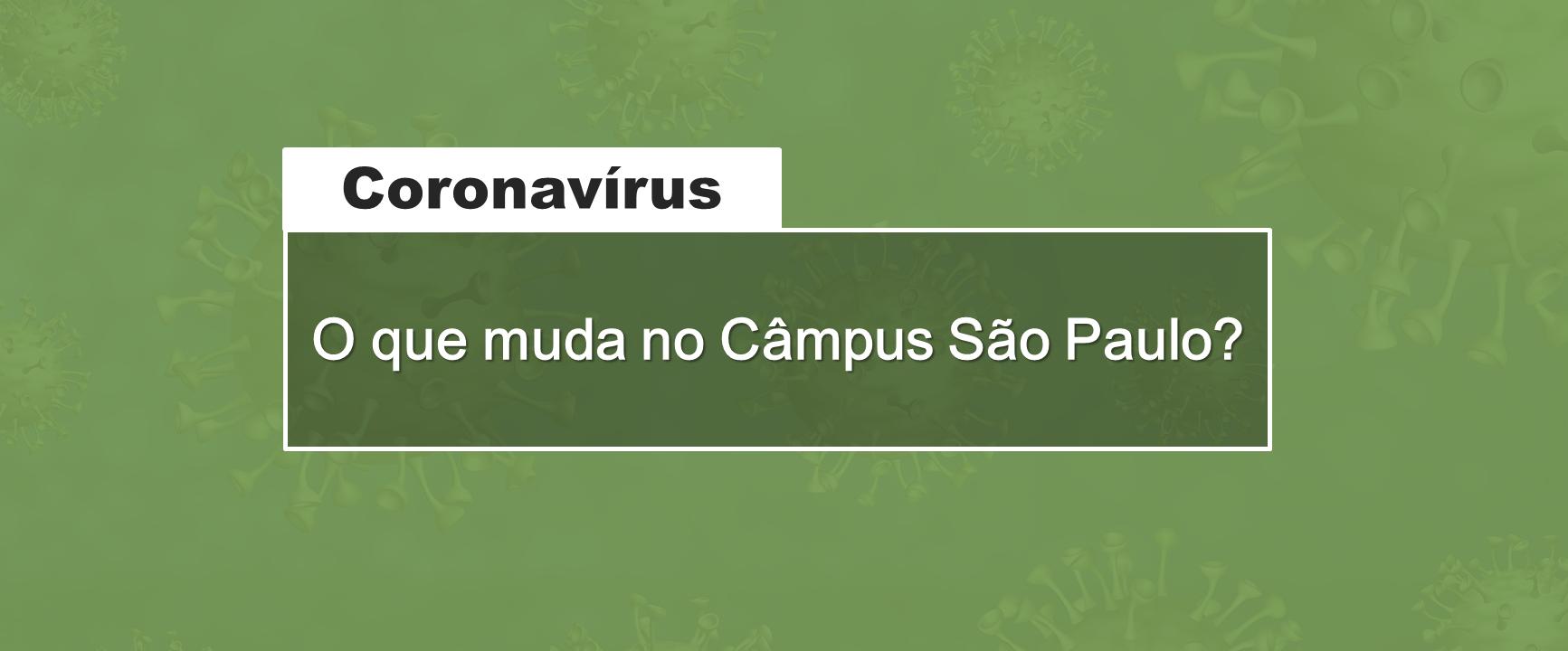 Coronavírus (Covid-19): O que muda no Câmpus São Paulo?